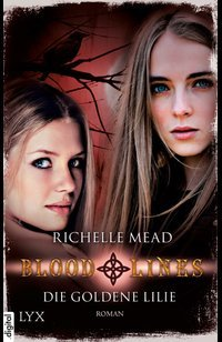 Bloodlines - Die goldene Lilie  - Richelle Mead - eBook