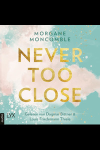 Never Too Close  - Morgane Moncomble - Hörbuch