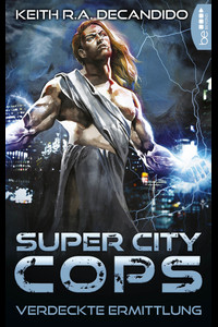 Super City Cops - Verdeckte Ermittlung  - Keith R.A. DeCandido - eBook