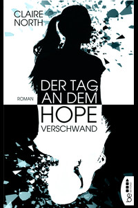 Der Tag, an dem Hope verschwand  - Claire North - eBook