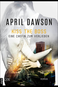 Kiss the Boss - Eine Chefin zum Verlieben  - April Dawson - eBook